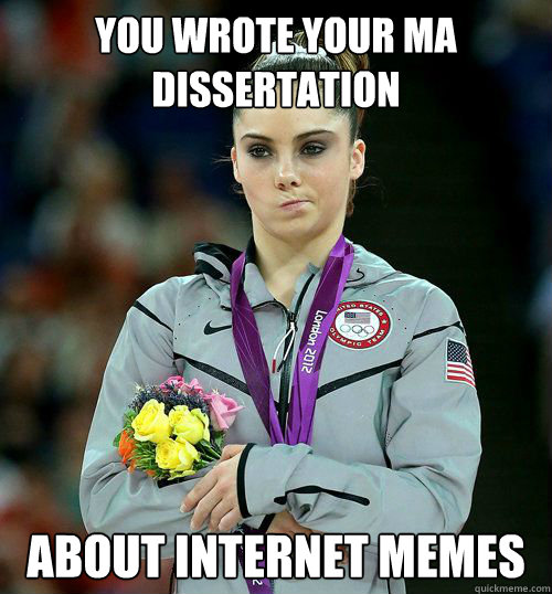 You wrote your ma dissertation about internet memes - You wrote your ma dissertation about internet memes  MA Dissertation