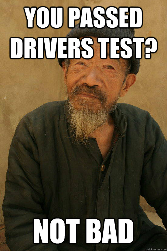 f20d9788442ced9239ddba7be82bb018bf1af37088eb84203211dc33b243f8d6 you passed drivers test? not bad impressed asian father quickmeme