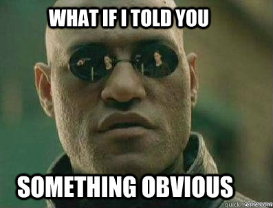 What if i told you something obvious