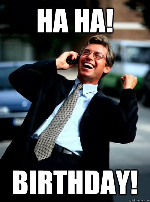 HA HA! Birthday! - HA HA! Birthday!  Ha Ha! Business