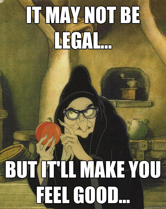 It may not be legal... But it'll make you feel good...  Hipster Snow White Witch