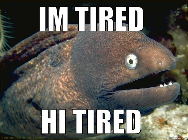 IM TIRED HI TIRED Bad Joke Eel