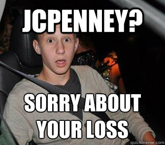 JCPenney? Sorry about your loss