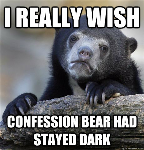 I really wish confession bear had stayed dark - I really wish confession bear had stayed dark  Confession Bear