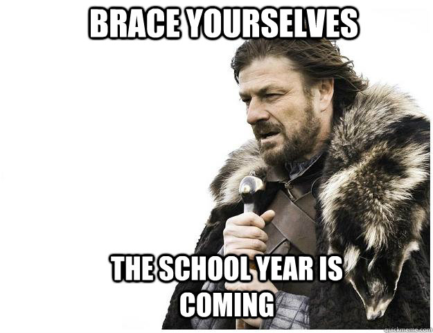Brace yourselves The School Year is coming - Brace yourselves The School Year is coming  Imminent Ned