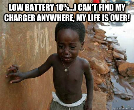f226c9aca5d97087fdbbec62322f9be28c5525658a8b2fcae4658d01f43e224b low battery 10% i can't find my charger anywhere, my life is