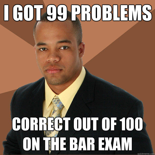 I got 99 Problems correct out of 100 on the bar exam - I got 99 Problems correct out of 100 on the bar exam  Successful Black Man