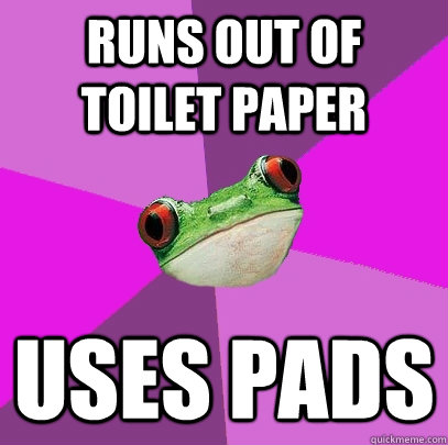 runs out of toilet paper uses pads - runs out of toilet paper uses pads  Foul Bachelorette Frog