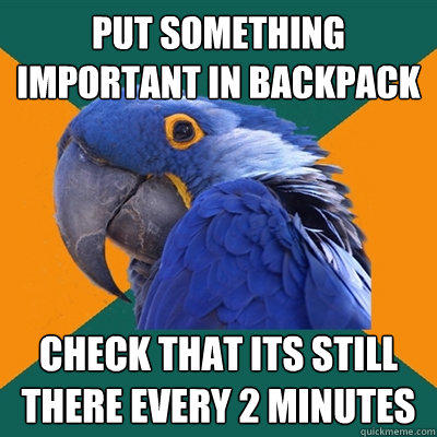 put something important in backpack check that its still there every 2 minutes - put something important in backpack check that its still there every 2 minutes  Paranoid Parrot