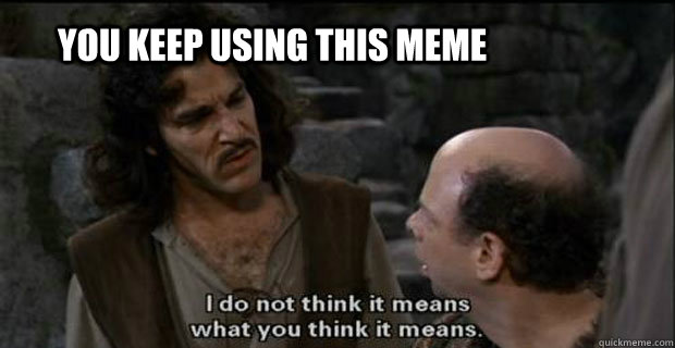 YOU KEEP USING this meme - YOU KEEP USING this meme  Misc