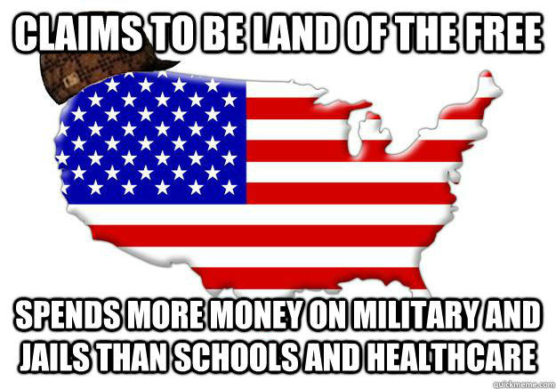 Claims to be land of the free spends more money on military and jails than schools and healthcare