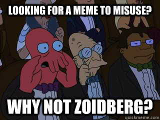 Looking for a meme to misuse? Why not Zoidberg? - Looking for a meme to misuse? Why not Zoidberg?  Bad Zoidberg