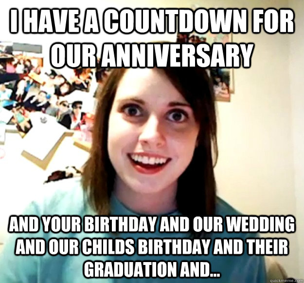 I Have A Countdown For Our Anniversary And Your Birthday And Our