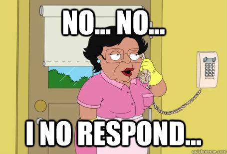 NO... no... I No respond...