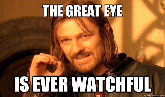 The great eye is ever watchful - The great eye is ever watchful  Boromir