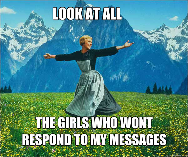 Look at all the girls who wont respond to my messages - Look at all the girls who wont respond to my messages  soundomusic