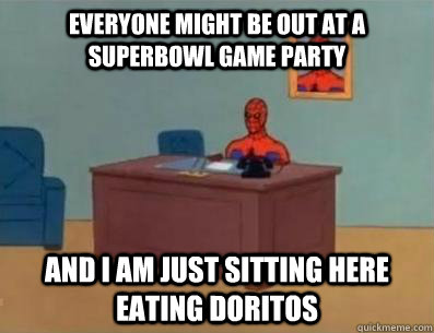 everyone might be out at a superbowl game party  and I am just sitting here eating Doritos - everyone might be out at a superbowl game party  and I am just sitting here eating Doritos  Masturbating Spiderman alternate