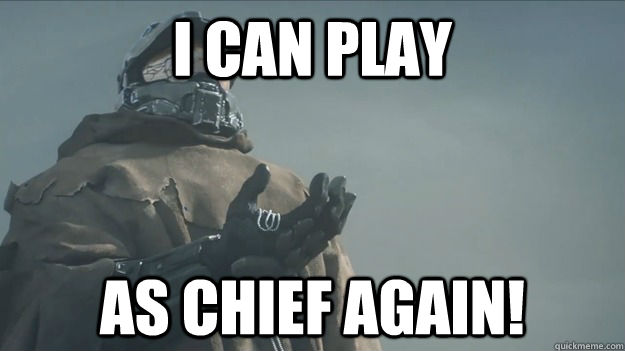 I can play as Chief Again! - I can play as Chief Again!  Master Chief