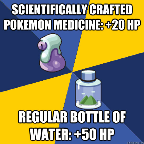 SCIENTIFICALLY crafted pokemon medicine: +20 hp Regular bottle of water: +50 hp