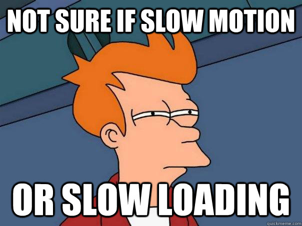 Not sure if slow motion or slow loading - Not sure if slow motion or slow loading  Futurama Fry