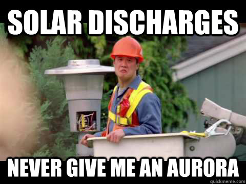 Solar discharges never give me an aurora