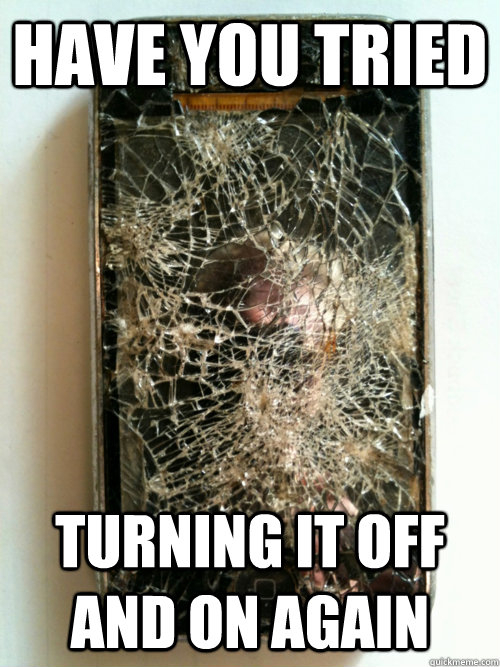 have you tried turning it off and on again - have you tried turning it off and on again  Scumbag iPhone