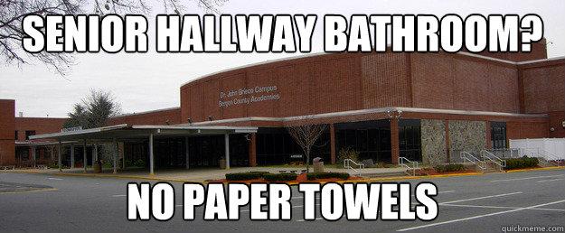 Senior Hallway bathroom? No paper towels  Scumbag BCA