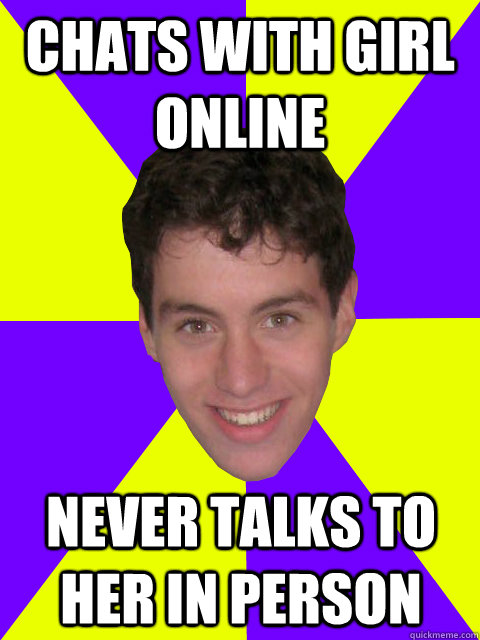 Chats with girl online never talks to her in person
