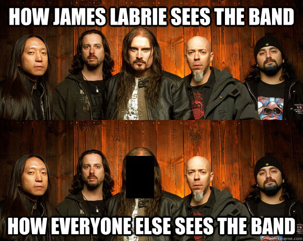 How James Labrie sees the band How everyone else sees the band - How James Labrie sees the band How everyone else sees the band  James LaBrie