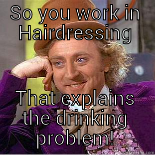 Life Behind The Chair So You Work In Hairdressing That Explains Drinking Problem