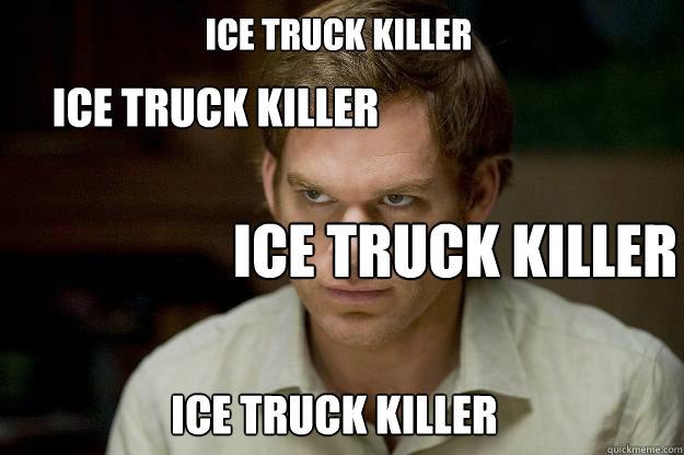 Ice Truck Killer Ice Truck Killer Ice Truck Killer Ice Truck Killer