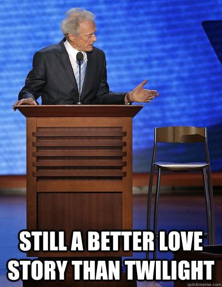Still a better love story than twilight -  Still a better love story than twilight  Eastwoods Chair
