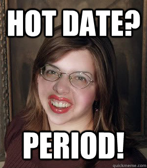 hot date? period!