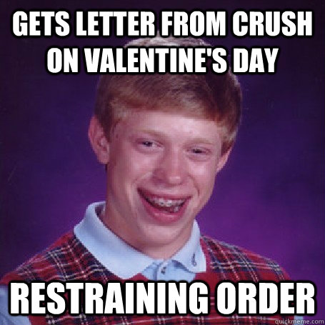 Gets letter from crush on valentine's day restraining order