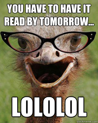 You have to have it read by tomorrow... LOLOLOL  Judgmental Bookseller Ostrich