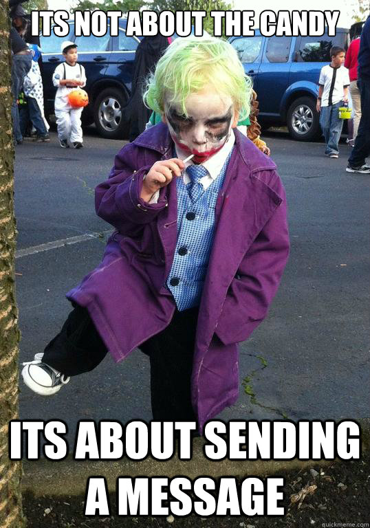 Its not about the candy its about sending a message - Its not about the candy its about sending a message  Joker kid