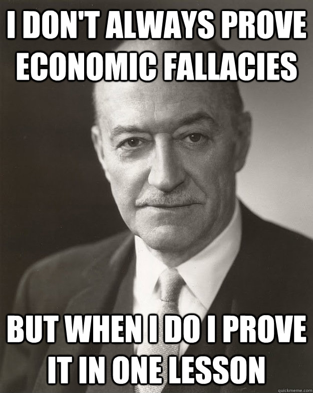 I don't always prove economic fallacies  But when I do I prove it in one lesson - I don't always prove economic fallacies  But when I do I prove it in one lesson  Misc