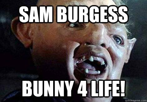 Sam Burgess Bunny 4 life!  Burgess