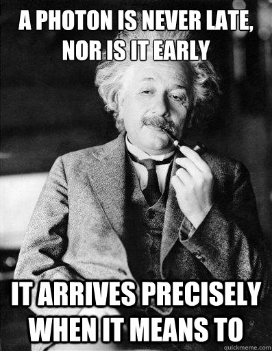 A Photon Is Never Late, Nor is it Early It Arrives Precisely When It Means To - A Photon Is Never Late, Nor is it Early It Arrives Precisely When It Means To  Special Relativity Einstein