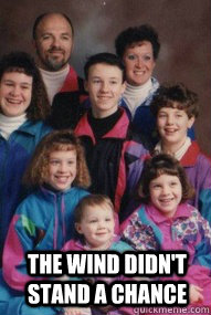 The wind didn't stand a chance - The wind didn't stand a chance  awkward family