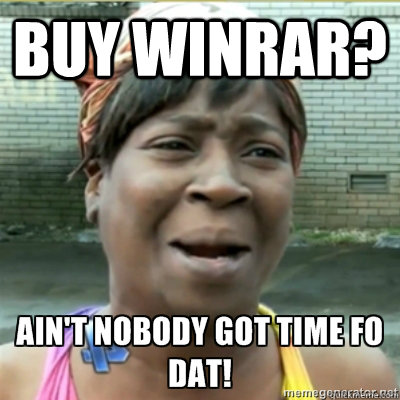 Buy Winrar?  - Buy Winrar?   Aint no body got time for that
