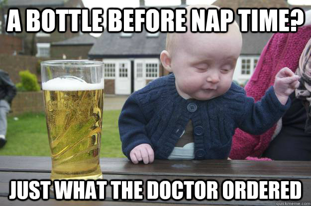 a bottle before nap time? just what the doctor ordered - a bottle before nap time? just what the doctor ordered  Misc