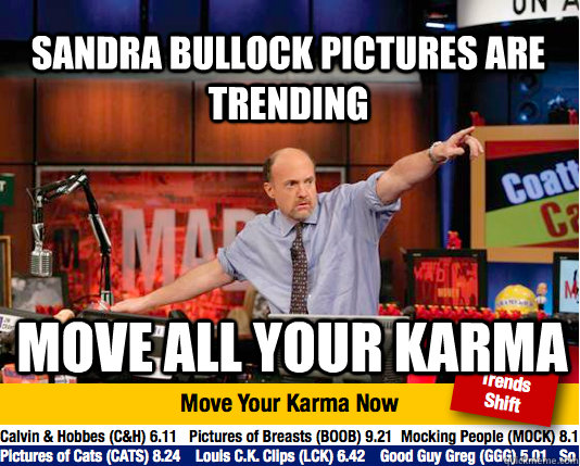 sandra bullock pictures are trending move all your karma - sandra bullock pictures are trending move all your karma  Mad Karma with Jim Cramer