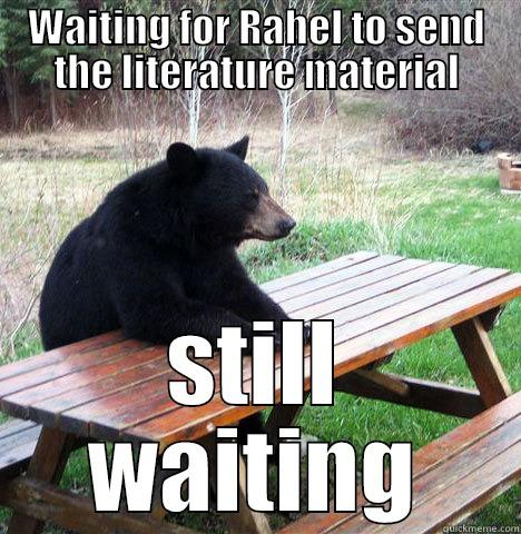 WAITING FOR RAHEL TO SEND THE LITERATURE MATERIAL STILL WAITING waiting bear