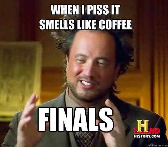 When i piss it smells like coffee FINALS
