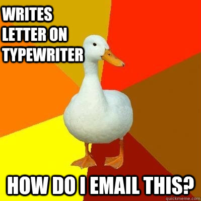 Writes letter on typewriter how do I email this? - Writes letter on typewriter how do I email this?  Tech Impaired Duck