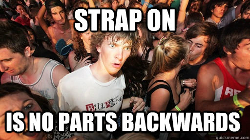 strap on  is no parts backwards - strap on  is no parts backwards  Misc