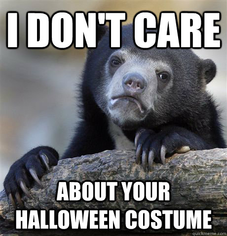 I don't care About your halloween costume  - I don't care About your halloween costume   Confession Bear