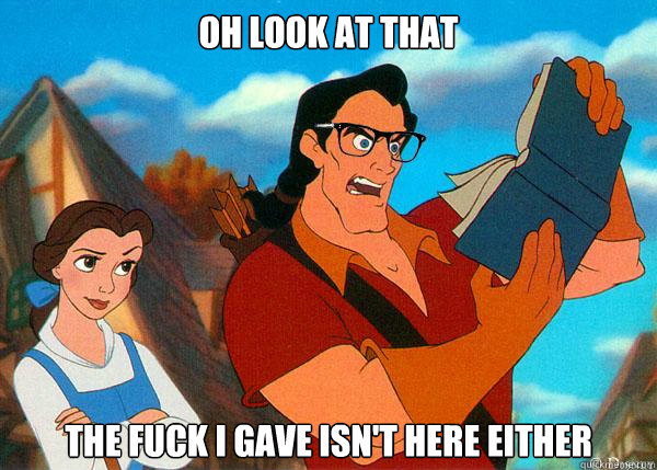 oh look at that  the fuck i gave isn't here either   Hipster Gaston