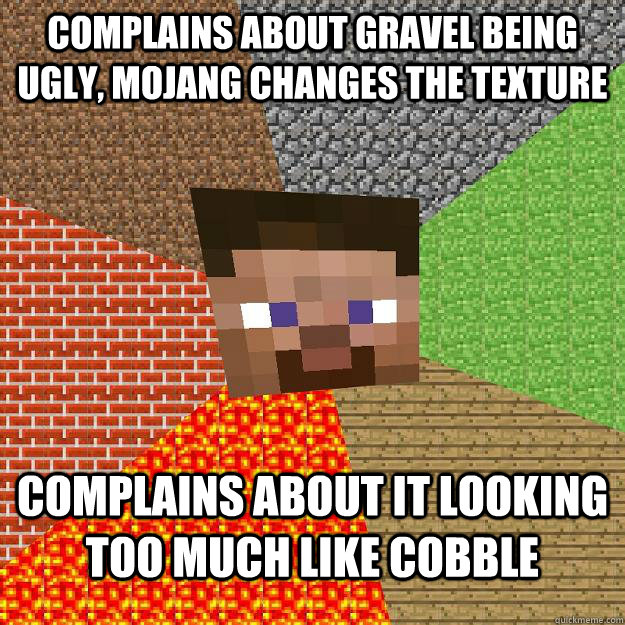 complains about gravel being ugly, mojang changes the texture complains about it looking too much like cobble - complains about gravel being ugly, mojang changes the texture complains about it looking too much like cobble  Minecraft